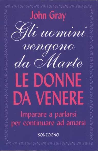 Gli uomini vengono da Marte le donne da Venere: Il libro sui rapporti di coppia pi venduto nel mondo