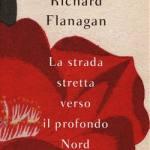 Flanagan, Richard - La strada stretta verso il profondo Nord