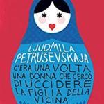 Petrusevskaja, L. - C'era una volta una donna che cercò di uccidere la figlia della v