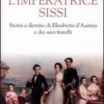 L' imperatrice Sissi. Storia e destino di Elisabetta d'Austria