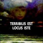 Terribilis Est Locus Iste