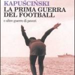 La prima guerra del football: e altre guerre di poveri