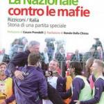La Nazionale contro le mafie. Rizziconi/Italia. Storia di una