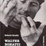 Walter Bonatti. L'uomo, il mito.