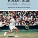 Rocket Man. Storia di Rod Laver e del suo tempo