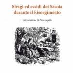 Stragi ed eccidi dei Savoia durante il Risorgimento