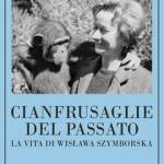 Cianfrusaglie del passato La vita di Wislawa Szymborska