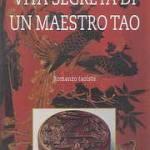 Vita segreta di un maestro Tao